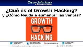 ¿Qué es Growth Hacking? y ¿Por qué es necesario para su empresa?